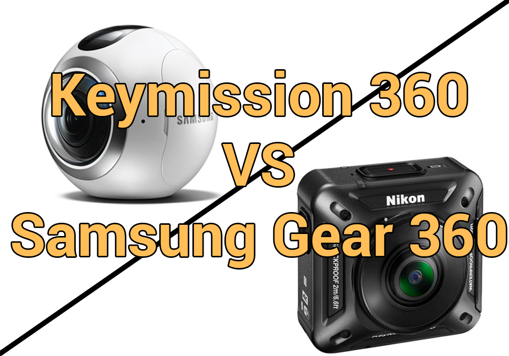 brand new 4d285 471bb Nikon Keymission 360 vs Samsung Gear 360 | Comparison Post